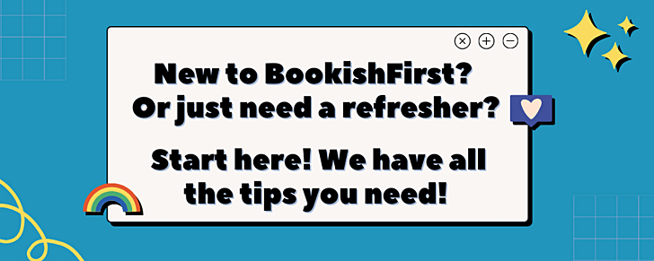 New to BookishFirst? Or just need a refresher? Start here! We have all the tips you need!