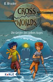 Cross Worlds Bd.1: Die Gefahr des gelben Auges
