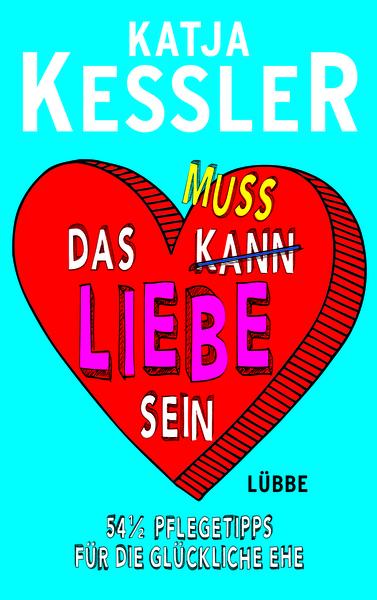 Cover für Das muss Liebe sein - 54 1/2 Pflegetipps für die glückliche Ehe