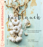Knoblauch – Über 65 fantasievolle Rezepte mit der beliebten Knolle