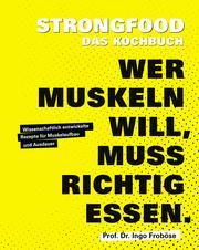 Cover für Strongfoods - Wer Muskeln will, muss richtig essen.