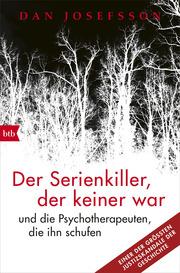 Der Serienkiller, der keiner war - und die Psychotherapeuten, die ihn schufen