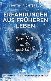 Cover für Erfahrungen aus früheren Leben - Band 1: Der Weg in die neue Welt