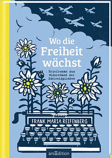 Cover für Wo die Freiheit wächst: Briefroman zum Widerstand der Edelweißpiraten