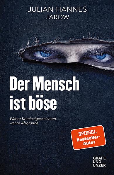Cover für Der Mensch ist böse: Wahre Kriminalgeschichten - wahre Abgründe