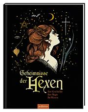 Geheimnisse der Hexen. Ihre Geschichte, ihre Magie, ihr Wissen
