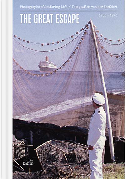 Cover für THE GREAT ESCAPE- Fotografien von der Seefahrt 1950-1970